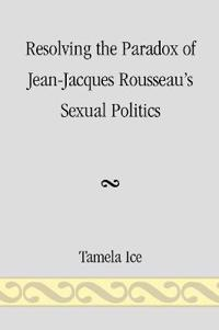 Resolving the Paradox of Jean-Jacques Rousseau's Sexual Politics