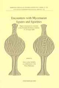 Encounters with Mycenaean figures and figurines Papers presented at a seminar at the Swedish Institute at Athens, 27-29 April 2001