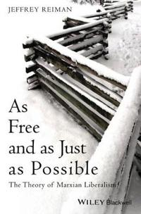 As Free and as Just as Possible: The Theory of Marxian Liberalism