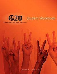 Peace 2 U: Three-Phase Bullying Solution, Student Workbook