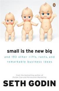 Small is the new big - and 183 other riffs, rants and remarkable business i