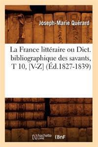 La France Litteraire Ou Dict. Bibliographique Des Savants, T 10, [V-Z] (Ed.1827-1839)