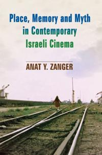 Place, Memory and Myth in Contemporary Israeli Cinema
