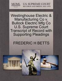 Westinghouse Electric & Manufacturing Co V. Bullock Electric Mfg Co U.S. Supreme Court Transcript of Record with Supporting Pleadings