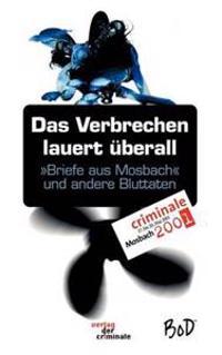 Das Verbrechen Lauert  berall. Briefe Aus Mosbach Und Andere Bluttaten