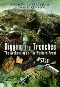 Digging the Trenches: The Archaeology of the Western Front