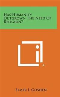 Has Humanity Outgrown the Need of Religion?