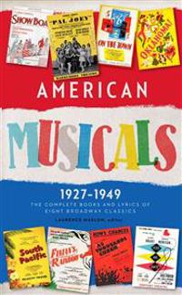 American Musicals: The Complete Books and Lyrics of Eight Broadway Classics 1927 -1949 (Loa #253): Show Boat / As Thousands Cheer / Pal Joey / Oklahom