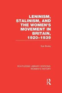 Leninism, Stalinism, and the Women's Movement in Britain, 1920-1939