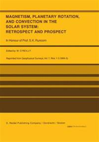 Magnetism, Planetary Rotation, and Convection in the Solar System: Retrospect and Prospect