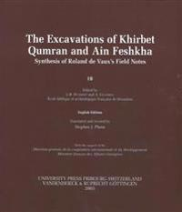 The Excavations of Khirbet Qumran and Ain Feshkha