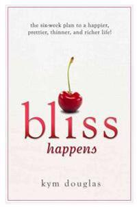 Bliss Happens: The Six Week Plan to a Happier, Prettier, Thinner, and Richer Life