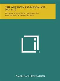 The American Co-Mason, V11, No. 1-12: Official Bulletin of the American Federation of Human Rights