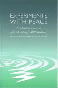 Experiments with Peace: Celebrating Peace on Johan Galtung's 80th Birthday