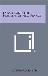 La Salle and the Pioneers of New France