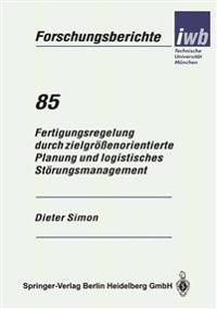 Fertigungsregelung Durch Zielgr  enorientierte Planung Und Logistisches St rungsmanagement