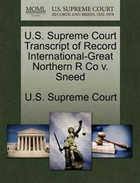 U.S. Supreme Court Transcript of Record International-Great Northern R Co V. Sneed