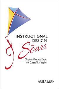 Instructional Design That Soars: Shaping What You Know Into Classes That Inspire