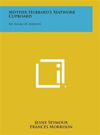 Mother Hubbard's Seatwork Cupboard: My Book of Indians