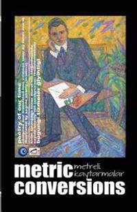 Metric Conversions - Metreli Kaytarmalar: Poetry of Our Time - Bugungi Tizmeler Giyintigi