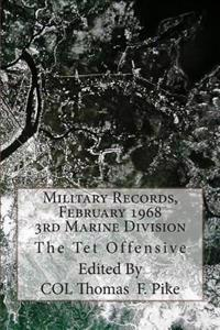 Military Records, February 1968, 3rd Marine Division: The TET Offensive