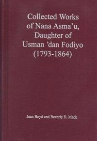 Collected Works of Nana Asma'U, Daughter of Usman D'an Fodiyo (1793-1864)