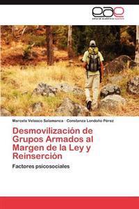 Desmovilizacion de Grupos Armados Al Margen de La Ley y Reinsercion