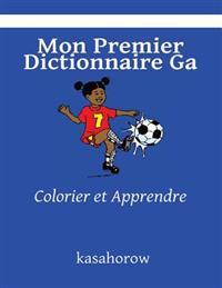 Mon Premier Dictionnaire Ga: Colorier Et Apprendre