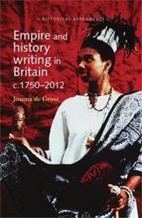 Empire and History Writing in Britain c. 1750-2012