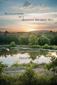 Recollections of a Hitherto Truthful Man: Personal / Historical Essays