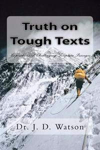 Truth on Tough Texts: Expositions of Challenging Scripture Passages