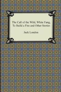 The Call of the Wild, White Fang, to Build a Fire and Other Stories