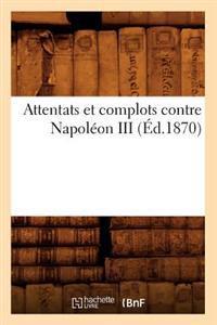Attentats Et Complots Contre Napol�on III, (�d.1870)