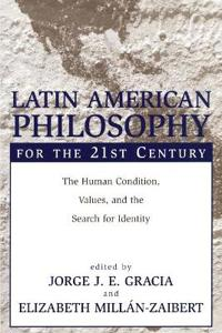 Latin American Philosophy for the 21st Century
