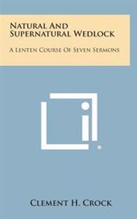 Natural and Supernatural Wedlock: A Lenten Course of Seven Sermons