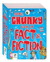 Super Chunky Book of Fact or Fiction