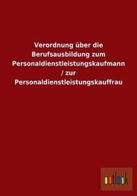 Verordnung Uber Die Berufsausbildung Zum Personaldienstleistungskaufmann / Zur Personaldienstleistungskauffrau
