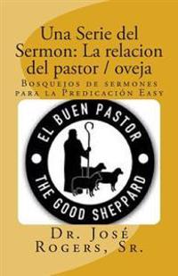 Una Serie del Sermon: La Relacion del Pastor / Oveja: Bosquejos de Sermones Para La Predicacion Easy