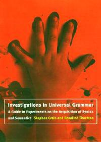 Investigations in Universal Grammar: A Guide to Experiments on the Acquisition of Syntax and Semantics