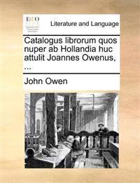 Catalogus Librorum Quos Nuper AB Hollandia Huc Attulit Joannes Owenus,