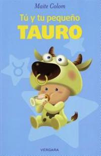 Tu y Tu Pequeno Tauro = You and Your Little Tauro
