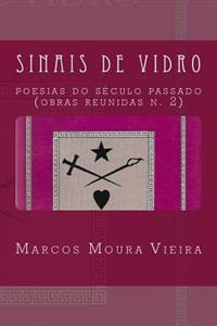 Sinais de Vidro: Poesias Do Século Passado (Obras Reunidas N. 2)