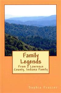 Family Legends: From a Lawrence County, Indiana Family