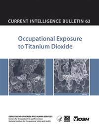 Occupational Exposure to Titanium Dioxide: Current Intelligence Bulletin 63