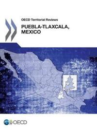Oecd Territorial Reviews, Puebla-tlaxcala, Mexico 2013