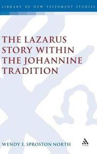 The Lazarus Story Within the Johannine Tradition