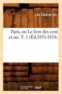 Paris, Ou Le Livre Des Cent Et Un. T. 1 (�d.1831-1834)