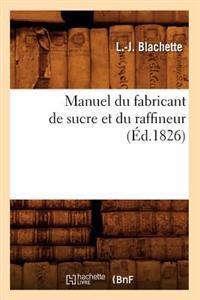 Manuel Du Fabricant de Sucre Et Du Raffineur (A0/00d.1826)