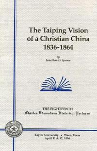 The Taiping Vision of a Christian China 1836-1864