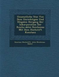 Unumst¿¿liche S¿tze Von Dem Unrichtigen Und Illegalen Hergang Der Inkorporation Der Reichs-abtei Reichenau Mit Dem Hochstift Konstanz